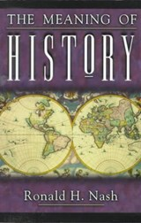 The Meaning of History | Ronald H. Nash |
