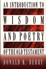 An Introduction to Wisdom and Poetry of the Old Testament | Donald K. Berry |