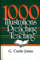 1000 Illustrations for Preaching and Teaching | G. Curtis Jones |