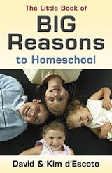 The Little Book of Big Reasons to Homeschool | David D'escoto |