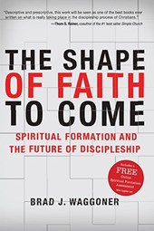 The Shape of Faith to Come | Brad J. Waggoner |