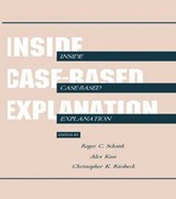 Inside Case-Based Explanation | Schank, Roger C. ; Kass, Alex ; Riesbeck, Christopher K. |