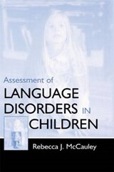 Assessment of Language Disorders in Children | Rebecca Joan McCauley |
