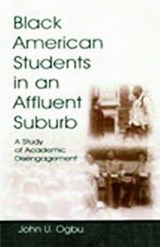 Black American Students in an Affluent Suburb | John U. Ogbu; Astrid Davis |