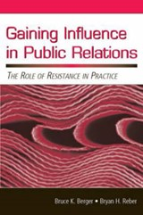 Gaining Influence in Public Relations | Berger, Bruce K. ; Reber, Bryan H. |