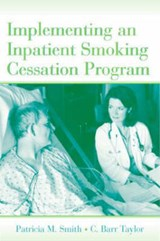 Implementing an Inpatient Smoking Cessation Program | Smith, Patricia M. ; Taylor, C. Barr |