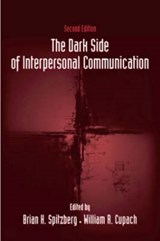 The Dark Side of Interpersonal Communication | Spitzberg, Brian H. ; Cupach, William R. |