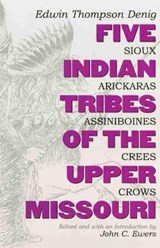 Five Indian Tribes of the Upper Missouri | Edwin Thompson Denig |