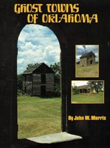 Ghost Towns of Oklahoma | John W. Morris |