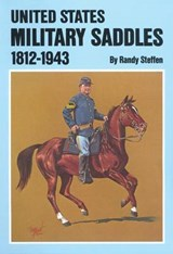 United States Military Saddles, 1812-1943 | Randy Steffen |