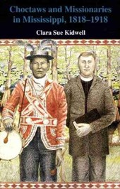 Choctaws and Missionaries in Mississippi, 1818-1918
