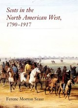 Scots in the North American West | Fernec Morton Szasz |