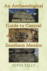 An Archaeological Guide to Central and Southern Mexico | Joyce Kelly |