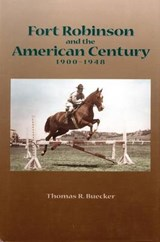 Fort Robinson and the American Century, 1900-1948 | Thomas R. Buecker |