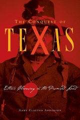 The Conquest of Texas | Gary Clayton Anderson |