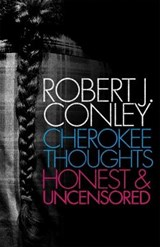 Cherokee Thoughts, Honest and Uncensored | Robert J. Conley |
