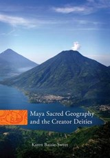 Maya Sacred Geography and the Creator Deities | Karen Bassie-Sweet |