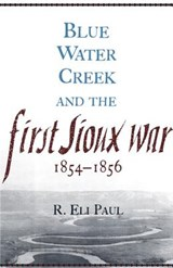 Blue Water Creek and the First Sioux War, 1854-1856 | R. Eli Paul |