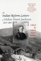 The Indian Reform Letters of Helen Hunt Jackson 1879-1885 | Helen H Jackson |