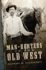Man-Hunters of the Old West | Robert K. Dearment |