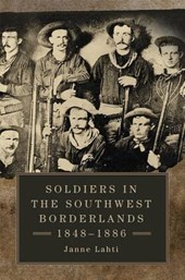 Soldiers in the Southwest Borderlands 1848-1886