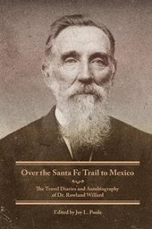 Over the Santa Fe Trail to Mexico | Willard, Rowland, Dr. & Joy L. Poole |
