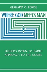 Where God Meets Man | Gerhard O. Forde |
