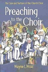 Preaching to the Choir | Wayne L. Wold |