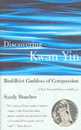 Discovering Kwan Yin, Buddhist Goddess of Compassion | Sandy Boucher |