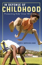 In Defense of Childhood | Chris Mercogliano |