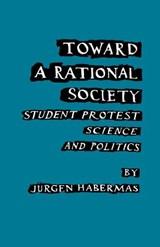 Toward a Rational Society; Student Protest, Science, and Politics. | Jurgen Habermas |