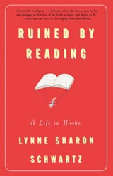 Ruined by Reading | Lynne Sharon Schwartz |