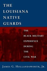 The Louisiana Native Guards | James G. Hollandsworth |