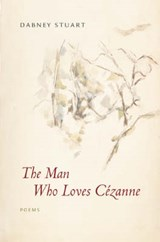 The Man Who Loves Cezanne | Dabney Stuart |