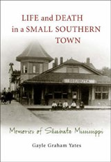 Life and Death in a Small Southern Town | Gayle Graham Yates |