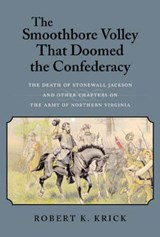 The Smoothbore Volley That Doomed the Confederacy | Robert K. Krick |
