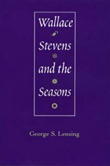 Wallace Stevens and the Seasons | George S. Lensing |