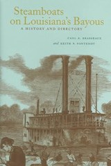 Steamboats on Louisiana's Bayous | Carl A. Brasseaux; Keith P. Fontenot |