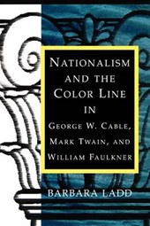 Nationalism And The Color Line In George W. Cable, Mark Twain, And William Faulkner