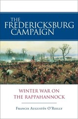 The Fredericksburg Campaign | Francis Augustin O'reilly |