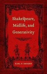Shakespeare, Midlife, and Generativity | Karl F Zender |