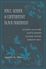 Race, Gender, and Comparative Black Modernism | Jennifer M Wilks |