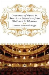 Overtones of Opera in American Literature from Whitman to Wharton | Carmen Trammell Skaggs |