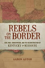 Rebels on the Border | Aaron Astor |