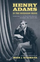 Henry Adams in the Secession Crisis | ADAMS,  Henry |