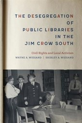 The Desegregation of Public Libraries in the Jim Crow South | Wiegand, Wayne A. ; Wiegand, Shirley A. |