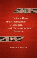 LeAnne Howe at the Intersections of Southern and Native American Literature | Kirstin L. Squint |