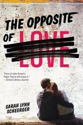 The Opposite of Love | Sarah Lynn Scheerger |