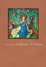 The Hours of Catherine of Cleves | John Plummer |