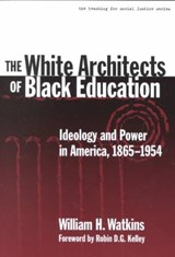 The White Architects of Black Education | William H. Watkins |